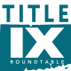 Title IX Roundtable - A Collaborative Response to the Latest Revisions